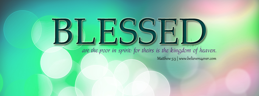 Beatitudes, Beatitudes timeline cover, believers4ever.com, Facebook timeline covers, Jesus, Christ, Christ Facebook cover, Facebook timeline cover photo, Free Christian facebook timeline cover photo, Christian Facebook graphics, Christian facebook cover photo, Christian facebook timeline image, Christian cover photo, bible verse facebook banners, facebook banners, banners for facebook, Christian profile banners, valentine facebook banners, Christian cover photos, love facebook timeline cover, love valentine facebook cover, valentine facebook banner, love quote, love facebook banners, God's love facebook cover. love is the greatest. God's love facebook cover, Matthew 5:3, poor in spirit, blessed are the poor, Beatitudes, Beatitudes timeline cover,
