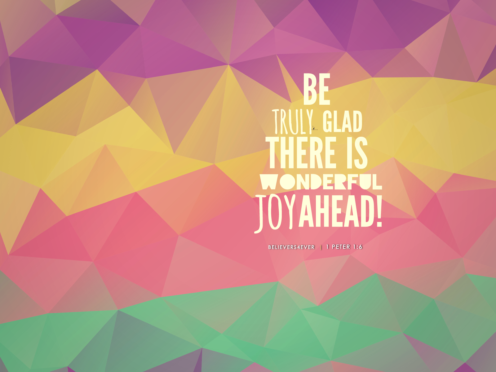 Be truly glad, there is wonderful joy ahead Christian desktop wallpaper