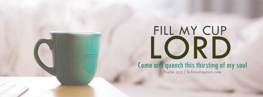 Fill my cup Lord picture, Christian graphics for church, colourful Christian pictures, pictures for sermons, come and quench the thirsting of my soul