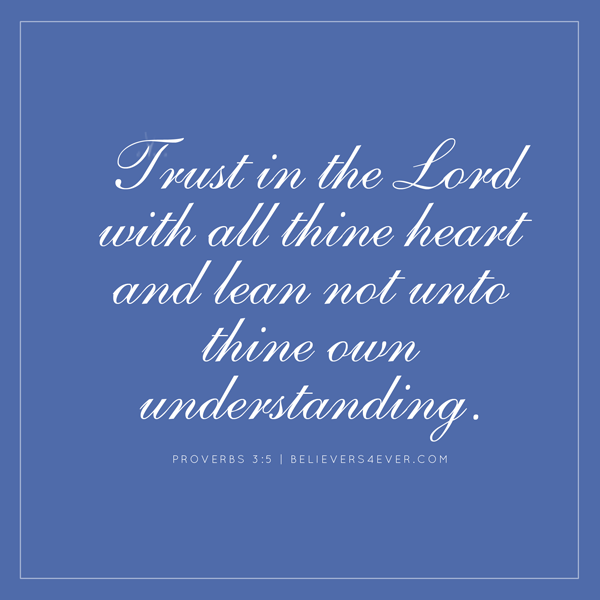 Trust in the Lord, Proverbs 3:5
