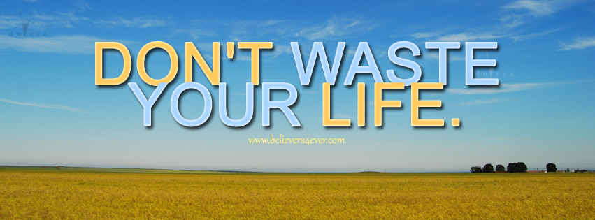 Don't waste your life, Lecrea don't waste your life Christian timeline cover, Facebook timeline cover photo, Free Christian facebook timeline cover photo, Christian Facebook graphics, Christian facebook cover photo, Christian facebook timeline image, Christian cover photo, bible verse facebook banners, facebook banners, banners for facebook, Christian profile banners, scripture Facebook timeline cover, religious facebook timeline cover photo, religious timeline photo, best Christian Facebook timeline cover photo, beautiful facebook timeline cover photo