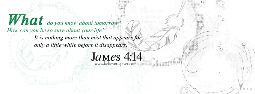 James 4:14, believers4ever, Facebook timeline cover photo, Free Christian facebook timeline cover photo, Christian Facebook graphics, Christian facebook cover photo, Christian facebook timeline image, Christian cover photo, bible verse facebook banners, facebook banners, banners for facebook, Christian profile banners, scripture Facebook timeline cover, religious facebook timeline cover photo, religious timeline photo, best Christian Facebook timeline cover photo, beautiful facebook timeline cover photo,
