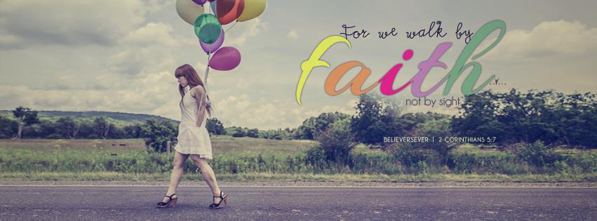 Faith, 2 Corinthians 5:7, For We Walk By Faith, Christian Facebook