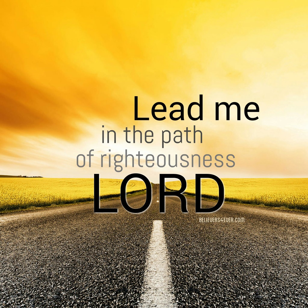 Lead Me In The Path Of Righteousness Believers4ever Com
