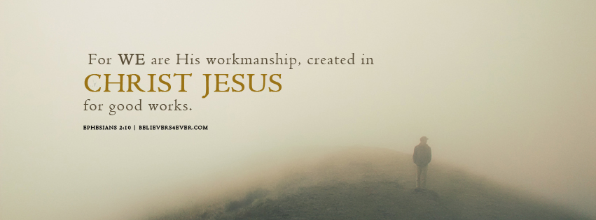 For we are His workmanship, created in Christ Jesus for good works. Ephesians 2:10 Free Facebook timeline cover and banner for Church graphics