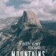 faith can move mountains. Matthew 17:20