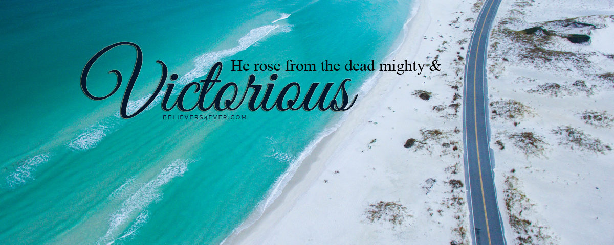 Jesus rose from the dead mighty and victorious