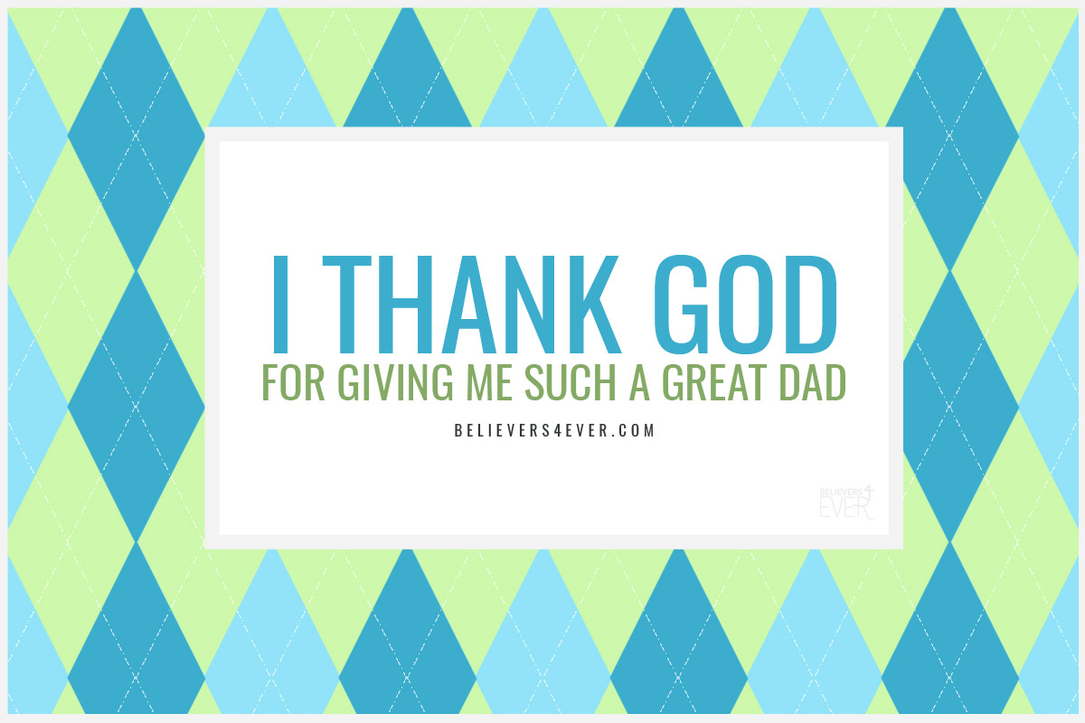 I thank God for giving me such a great dad