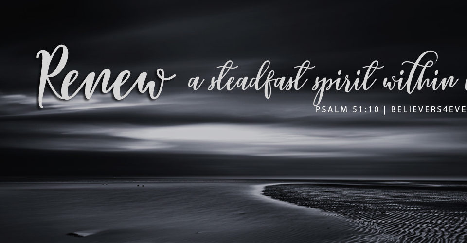 "Based on Psalm 51:10. – ""Create in me a clean heart, O God, And renew a steadfast spirit within me."""
