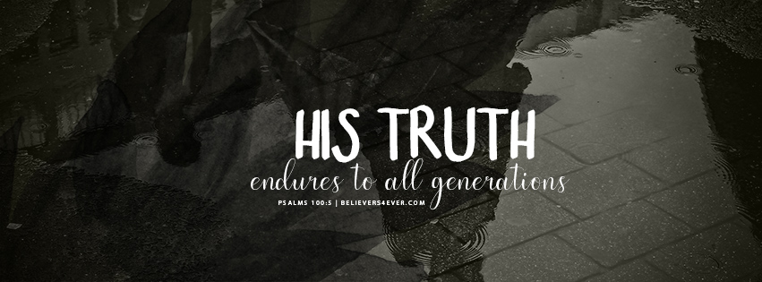His truth endures to all generations Facebook. Psalms 100:5