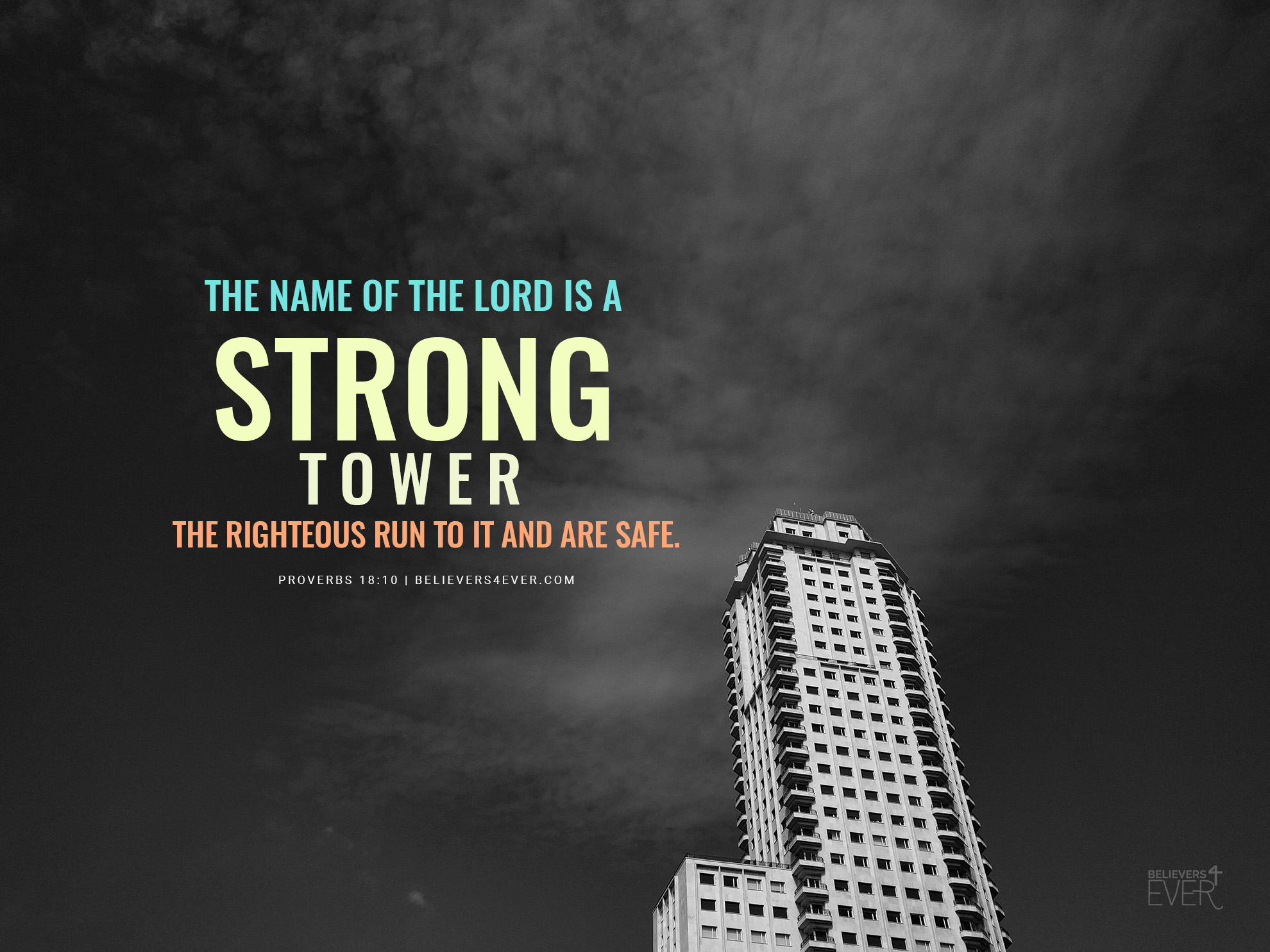 The name of the Lord is a strong tower. The righteous run to it and are safe. Proverbs 18:10.